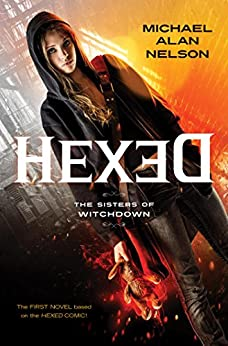 Hexed: The Sisters of Witchdown by [Nelson, Michael Alan]