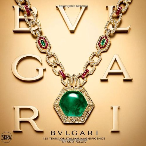 Preisvergleich Produktbild Bulgari: 125 Years of Italian Magnificence. Grand Palais