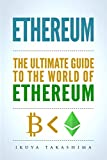 Ethereum: The Ultimate Guide to the World of Ethereum, Ethereum Mining, Ethereum Investing, Smart Contracts, Dapps and DAOs, Ether, Blockchain Technology (English Edition)