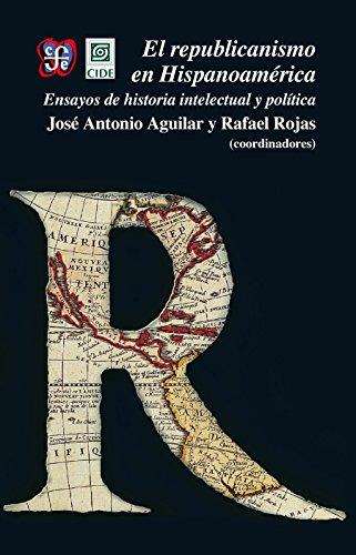 El republicanismo en Hispanoamérica. Ensayos de historia intelectual y política por José Antonio Aguilar