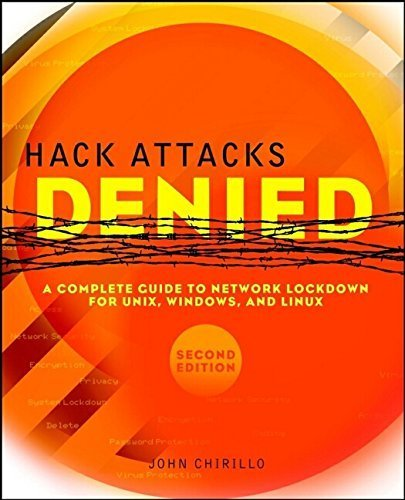 Hack Attacks Denied: A Complete Guide to Network Lockdown for UNIX, Windows, and Linux, Second Edition 2nd edition by Chirillo, John (2002) Paperback