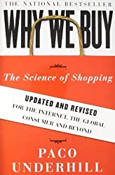 Why We Buy: The Science of Shopping--Updated and Revised for the Internet, the Global Consumer, and Beyond by Paco Underhill (2008-12-30)