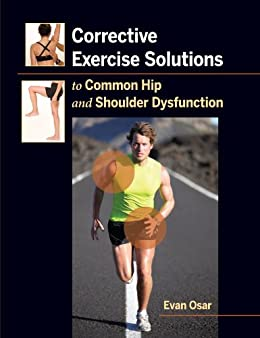 Corrective Exercise Solutions To Common Hip And Shoulder Dysfunction por Evan Osar
