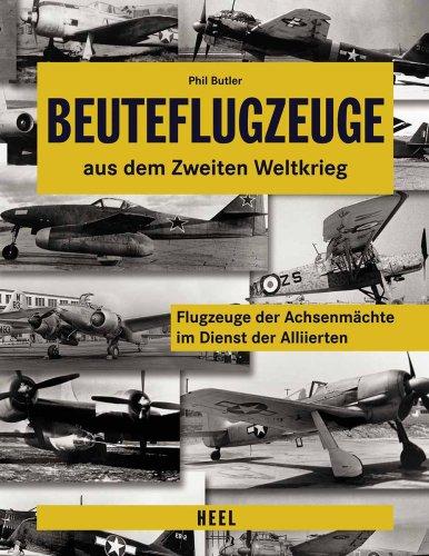Download Beuteflugzeuge aus dem Zweiten Weltkrieg: Flugzeuge der Achsenmächte im Dienst der Aliierten