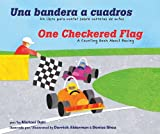 Una Bandera a Cuadros/One Checkered Flag: Un Libro Para Contar Sobre Carreras de Autos/A Counting Book about Racing (Aprendete Tus Numeros / Know Your Numbers)