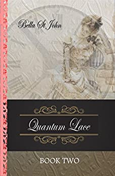 Quantum Lace ~ Book Two by [St John, Leigh (Bella)]