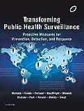 Transforming Public Health Surveillance: Proactive Measures for Prevention, Detection, and Response, 1e