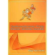 Das Rumpelstilzchen-Prinzip: Erkennen, Verstehen, Verzeihen (German Edition)