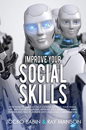 Improve Your Social Skills: Stop Anxiety and Build Self-Esteem, Improve Your Social Life, Improve Relationship, Improve Self-Awareness. Make Friends and ... High Level Conversation. (English Edition)