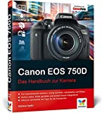 Canon EOS 750D: Das Handbuch zur Kamera - Dietmar Spehr