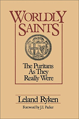 Worldly Saints: The Puritans as They Really Were por Leland Ryken