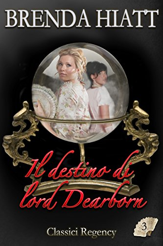 Il destino di lord Dearborn (Classici Regency Vol. 3)