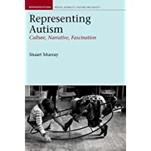 Representing Autism: Culture, Narrative, Fascination: Written by Stuart Murray, 2008 Edition, Publisher: Liverpool University Press [Paperback]