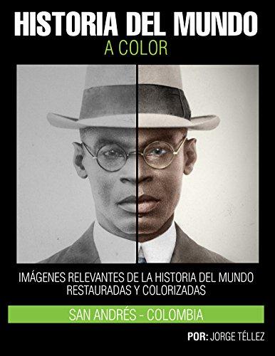 HISTORIA DEL MUNDO A COLOR: IMÁGENES RELEVANTES DE LA HISTORIA DEL MUNDO RESTAURADAS Y COLORIZADAS (SAN ANDRÉS nº 1) por Jorge Tellez