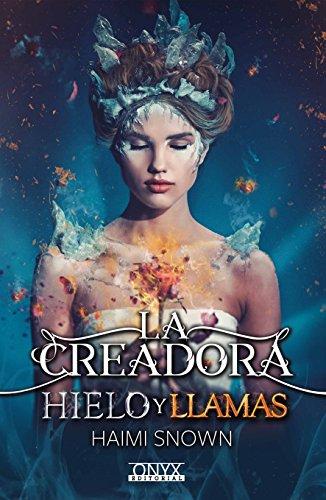 La Creadora Hielo y Llamas eBook: Snown, Haimi: Amazon.es: Tienda ...