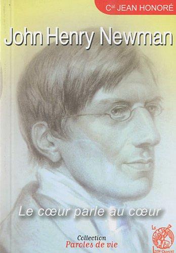 John Henry Newman : Le coeur parle au coeur par Jean Honoré