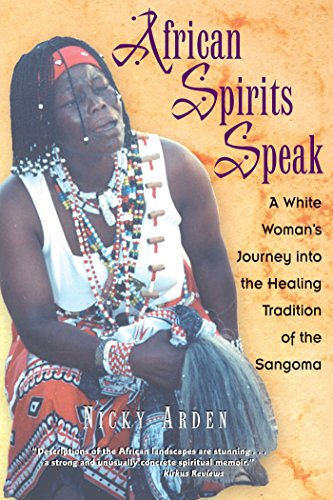 African Spirits Speak: A White Woman's Journey into the Healing Tradition of the Sangoma (English Edition) por Nicky Arden