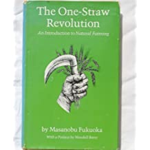 The One-Straw Revolution: An Introduction to Natural Farming by Masanobu Fukuoka (1978) Hardcover