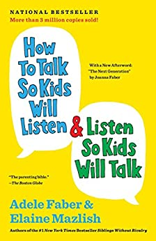 How to Talk So Kids Will Listen & Listen So Kids Will Talk (English Edition) par [Faber, Adele, Mazlish, Elaine]