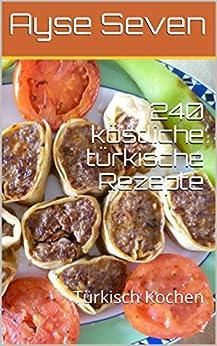 240 köstliche türkische Rezepte: Türkisch Kochen
