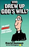 WHO DREW UP GOD'S WILL? The Most UNHOLY Questions Ever Asked! (FunnyEBooks.com Book 33) (English Edition)