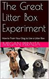 The Great Litter Box Experiment: How to Train Your Dog to Use a Litter Box