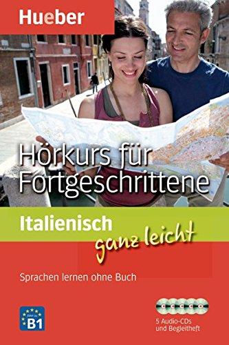 Italienisch ganz leicht Hörkurs für Fortgeschrittene: Sprachen lernen ohne Buch / Paket