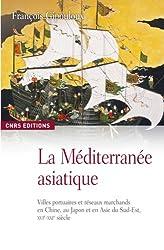 La Méditerranée asiatique : Villes portuaires et réseaux marchands en Chine, au Japon et en Asie du Sud-Est, XVIe-XXIe siècle