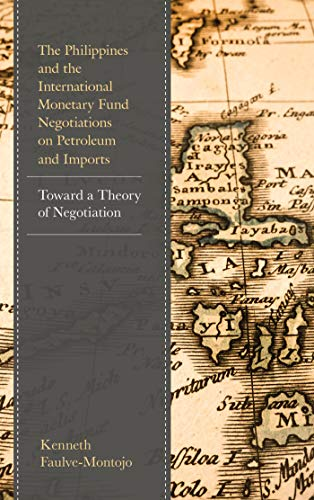 The Philippines and the International Monetary Fund Negotiations on Petroleum and Imports: Toward a Theory of Negotiation (English Edition)