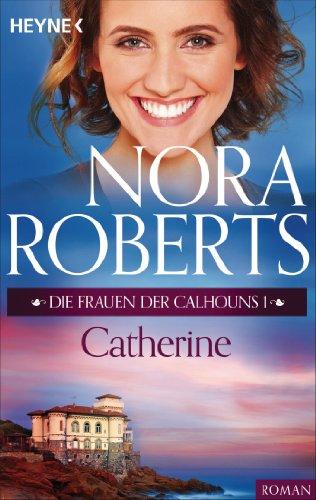 Die Frauen der Calhouns 1. Catherine (Die Calhoun-Serie)