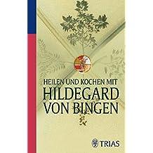 Heilen und Kochen mit Hildegard von Bingen