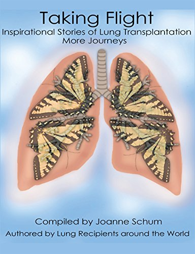 Taking Flight: Inspirational Stories Of Lung Transplantation More Journeys por Lung Recipients Around The World