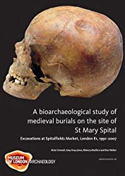 A Bioarchaeological Study of Medieval Burials on the site of St Mary Spital (MOLAS MONOGRAPH)
