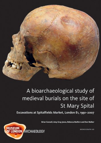 A Bioarchaeological Study of Medieval Burials on the site of St Mary Spital: Excavations at Spitalfields Market, London E1, 1991-2007 (MOLAS MONOGRAPH) por Brian Connell