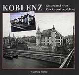 Koblenz. Fotografien von Gestern und Heute: Stadtbild im Wandel