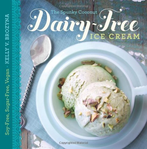 The Spunky Coconut Dairy-Free Ice Cream Cookbook: Soy-Free, Sugar-Free, Vegan by Brozyna, Kelly V. (2012) Paperback