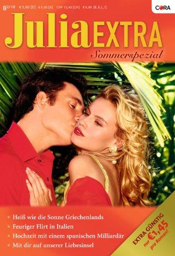 Julia Extra Band 0317: Mit dir auf unserer Liebesinsel / Feuriger Flirt in Italien / Hochzeit mit einem spanischen Milliardär / Heiss wie die Sonne Griechenlands /