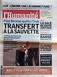 Telecharger Livres HUMANITE L N 18622 du 29 06 2004 EDF ENCORE UNE LOI MINORITAIRE PAUL BREMER QUITTE L IRAK TRANSFERT A LA SAUVETTE LES AGORAS DU CENTENAIRE DE L HUMANITE QUELLE VILLE POUR LE 21EME SIECLE SECU LA SALE BESOGNE CONTINUE FESTIVALS MONTPELLIER DANSE SANS OUBLIER LIVRE CLASSES SOCIALES LE RETOUR PAUL BOUFFARTIQUE POLAR L ESCALIER ROUGE DE ALAIN BELLE (PDF,EPUB,MOBI) gratuits en Francaise