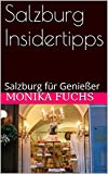 Salzburg Insidertipps: Salzburg für Genießer (TravelWorldOnline Insidertipps 4)