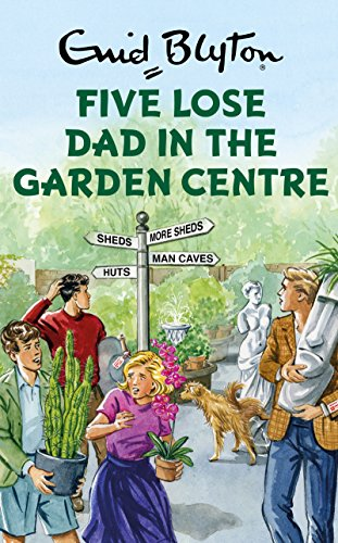 five-lose-dad-in-the-garden-centre-enid-blyton-for-grown-ups