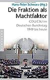 Die Fraktion als Machtfaktor: CDU/CSU im deutschen Bundestag - 1949 bis heute