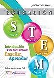Educación STEM: Introducción a una nueva forma de enseñar y aprender