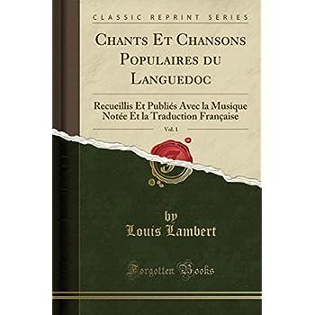 Chants Et Chansons Populaires Du Languedoc, Vol. 1: Recueillis Et Publiés Avec La Musique Notée Et La Traduction Française (Classic Reprint)