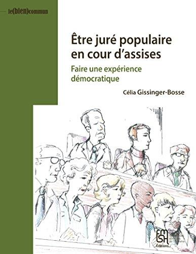 Être juré populaire en cour d'assises: Faire une expérience démocratique: 1 (Le (bien) commun) par Célia Gissinger-Bosse