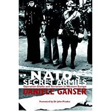 [(NATO's Secret Armies: Operation GLADIO and terrorism in Western Europe)] [Author: Daniele Ganser] published on (March, 2005)