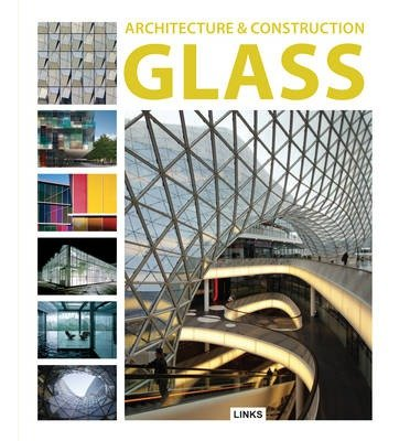 [(Architecture and Construction in: Glass)] [ Edited by Links International ] [October, 2012]