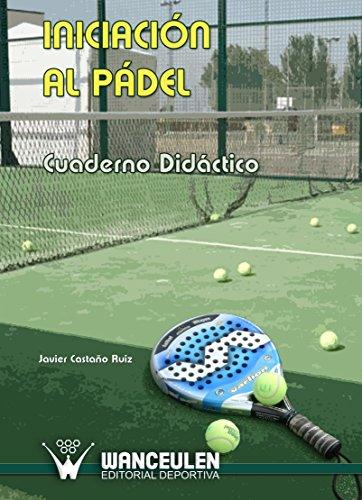 La iniciación al Pádel: Cuaderno didáctico de [Ruiz, Javier Castaño]