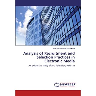 Analysis of Recruitment and Selection Practices in Electronic Media: An exhaustive study of AAJ Television, Pakistan