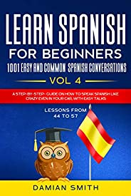 Learn Spanish For Beginner: 1001 EASY AND COMMON SPANISH CONVERSATIONS: -Vol 4| A step-by-step- guide on how t