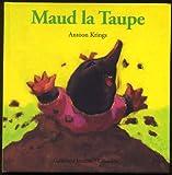 Maud la Taupe / Antoon Krings | Krings, Antoon (1962-...). Auteur